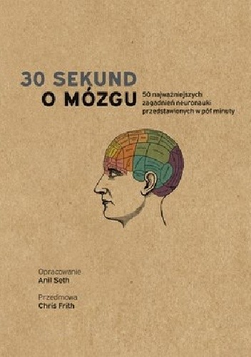 Okładka książki 30 sekund o mózgu. 50 zagadnień neuronauki przedstawionych w pół minuty