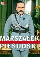 Marszałek Piłsudski Twórca Niepodległej Polski