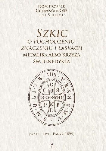 Okładka książki Szkic o pochodzeniu, znaczeniu i łaskach medalika albo krzyża św. Benedykta