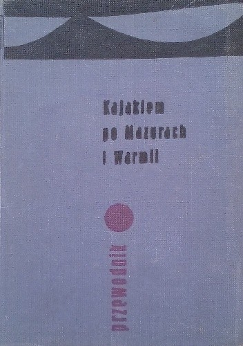 Okładka książki Kajakiem po Mazurach i Warmii. Przewodnik