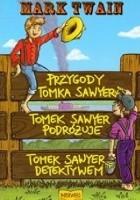 Przygody Tomka Sawyera. Tomek Sawyer podróżuje. Tomek Sawyer detektywem