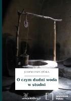 O czym dudni woda w studni