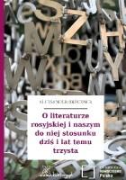 O literaturze rosyjskiej i naszym do niej stosunku dziś i lat temu trzysta