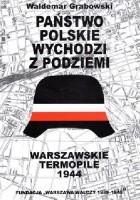 Państwo polskie wychodzi z podziemi: cywilne struktury Polskiego Państwa Podziemnego w Powstaniu Warszawskim