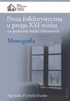 Proza folklorystyczna u progu XXI wieku na podstawie badań terenowych. Monografia