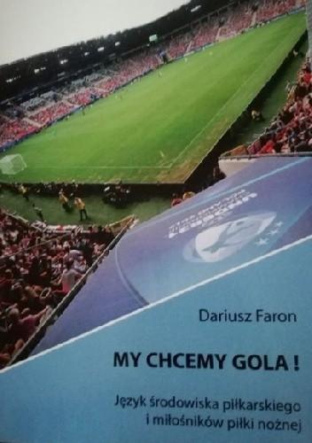 Okładka książki My chcemy gola! Język środowiska piłkarskiego i miłośników piłki nożnej