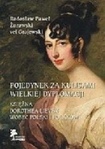 Okładka książki Pojedynek za kulisami wielkiej dyplomacji. Księżna Dorothea Lieven wobec Polski i Polaków