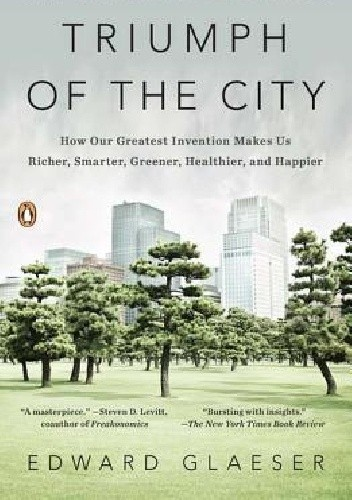 Okładka książki Triumph of the City: How Our Greatest Invention Makes Us Richer, Smarter, Greener, Healthier and Happier