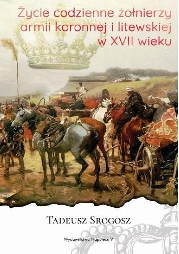 Okładka książki Życie codzienne żołnierzy armii koronnej i litewskiej w XVII wieku