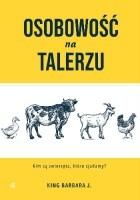 Osobowość na talerzu: Kim są zwierzęta, które zjadamy?