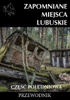 Zapomniane miejsca Lubuskie: część południowa