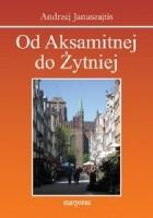 Od Aksamitnej do Żytniej. Ulice Starego Gdańska.