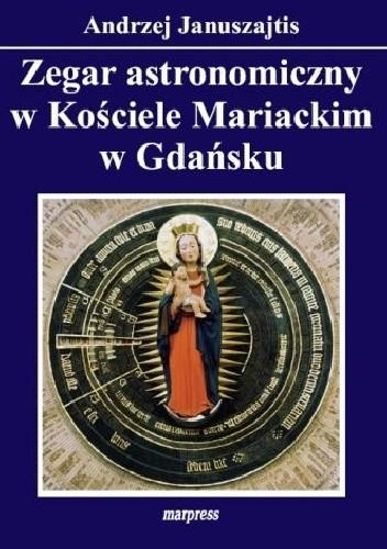 Okładka książki Zegar astronomiczny w Kościele Mariackim w Gdańsku