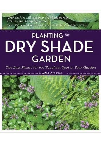 Okładka książki Planting the Dry Shade Garden. The Best Plants for the Toughest Spot in Your Garden