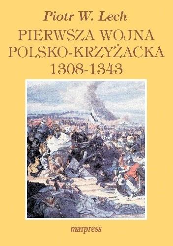 Okładka książki Pierwsza wojna polsko-krzyżacka 1308-1343