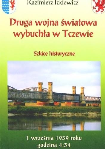 Okładka książki Druga wojna światowa wybuchła w Tczewie