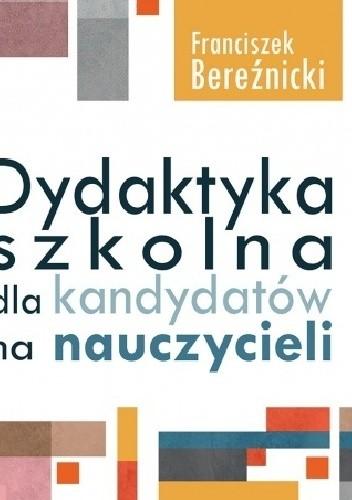 Okładka książki Dydaktyka szkolna dla kandydatów dla nauczycieli (WZNOWIENIE)