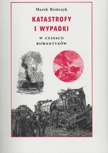 Okładka książki Katastrofy i wypadki w czasach romantyków