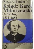 Ksiądz Karol Mikoszewski (X.Syxtus) 1832-1886. Członek Rządu Tymczasowego Narodowego 1863, emigrant, zesłaniec