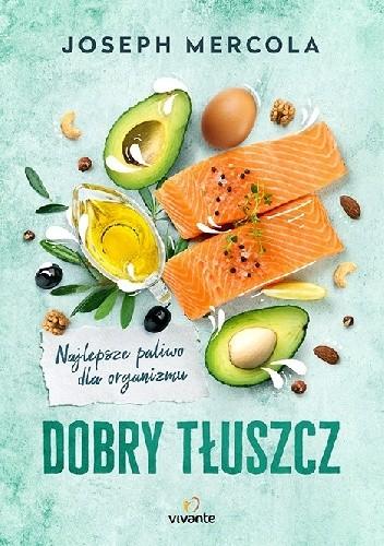 Okładka książki Dobry tłuszcz. Najlepsze paliwo dla organizmu