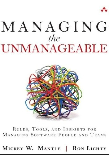 Okładka książki Managing the Unmanageable: Rules, Tools, and Insights for Managing Software People and Teams