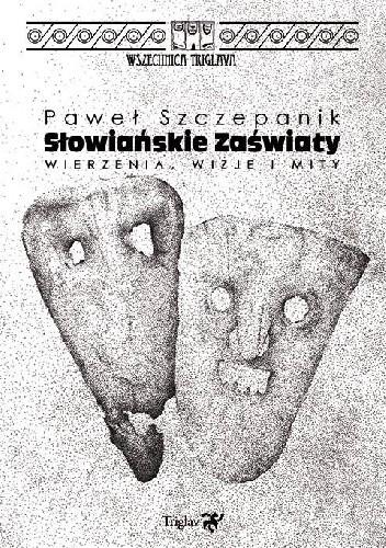 Okładka książki Słowiańskie zaświaty. Wierzenia, wizje i mity