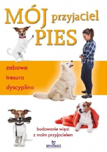 Okładka książki Mój przyjaciel pies zabawa tresura dyscyplina