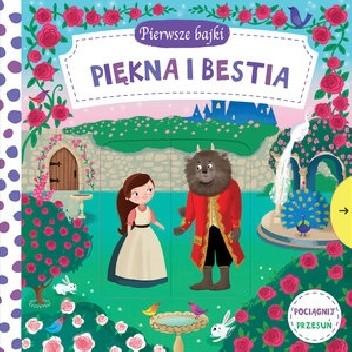 Okładka książki Pierwsze bajki: Piękna i Bestia. Pociągnij-Przesuń