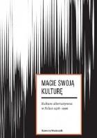 Macie swoją kulturę. Kultura alternatywna w Polsce 1978-1996 -
