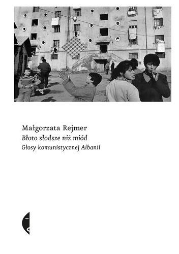 Okładka książki Błoto słodsze niż miód. Głosy komunistycznej Albanii