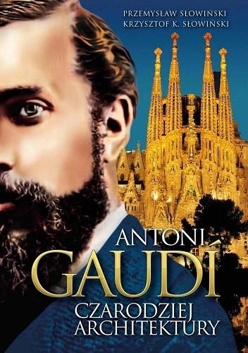 Okładka książki Antoni Gaudi. Czarodziej architektury