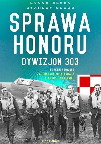 Okładka książki Sprawa honoru. Dywizjon 303 Kościuszkowski: zapomniani bohaterowie II wojny światowej