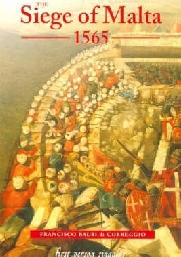 Okładka książki The Siege of Malta, 1565 Translated from the Spanish edition of 1568