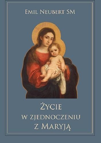 Okładka książki Życie w zjednoczeniu z Maryją