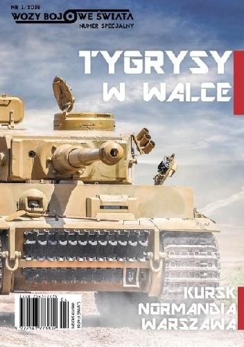Okładka książki Wozy Bojowe Świata. Tygrysy w walce.