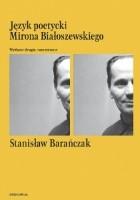 Język poetycki Mirona Białoszewskiego. Wydanie drugie, rozszerzone
