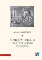 Z dziejów polskiej historii sztuki. Studia i szkice
