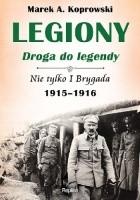 Legiony – droga do legendy. Nie tylko I Brygada 1915-1916