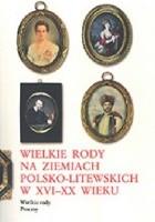 Wielkie rody na ziemiach polsko-litewskich w XVI-XX wieku.
