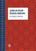 Jubileusze Ossolineum. Antologia tekstów