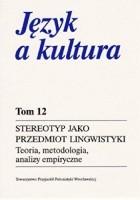 Stereotyp jako przedmiot lingwistyki: Teoria, metodologia, analizy empiryczne