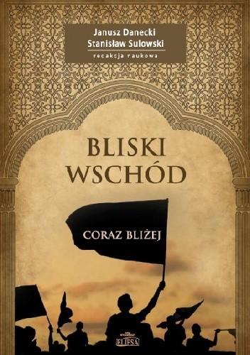 Okładka książki Bliski Wschód coraz bliżej