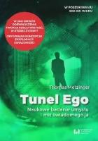 Tunel Ego. Naukowe badanie umysłu i mit świadomego ja