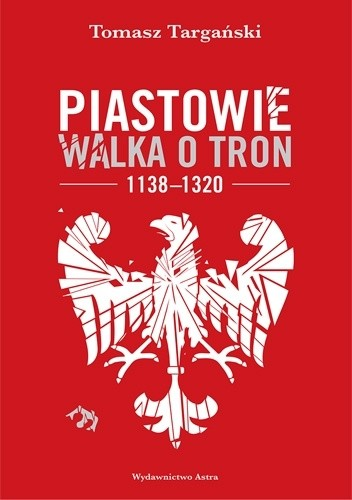 Okładka książki Piastowie. Walka o tron, 1138–1320