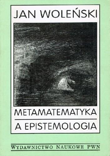 Okładka książki Metamatematyka a epistemologia