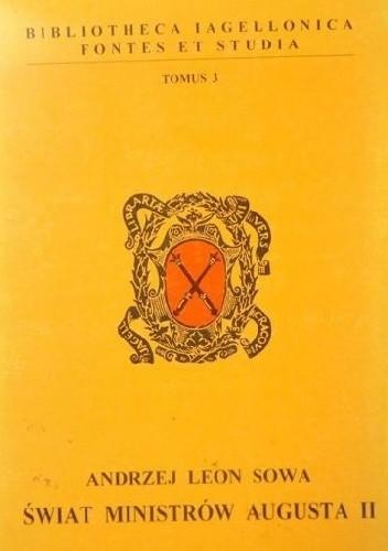 Okładka książki Świat ministrów Augusta II. Wartości i poglądy funkcjonujące w kręgu ministrów Rzeczypospolitej w latach 1702-1728