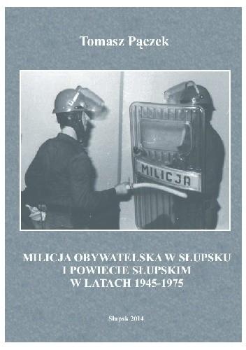 Okładka książki Milicja Obywatelska w Słupsku i powiecie słupskim w latach 1945-1975