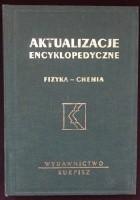 Aktualizacje encyklopedyczne. Fizyka - chemia