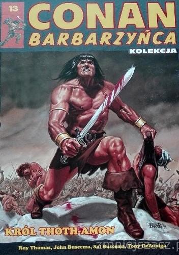 Okładka książki Conan Barbarzyńca. Tom 13 - Król Thoth-Amon