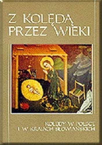 Okładka książki Z kolędą przez wieki. Kolędy w Polsce i krajach słowiańskich